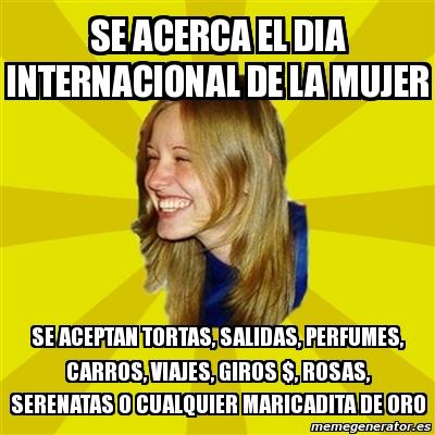 Meme Trologirl - Se ACERCA EL DIA INTERNACIONAL DE LA ...