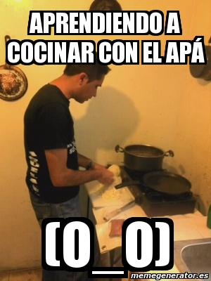 Meme Personalizado Aprendiendo A Cocinar Con El Apa O O 2937054