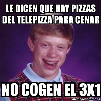 Meme bad luck brian le dicen que hay pizzas del - Que hay que cenar para adelgazar ...