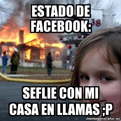Meme disaster girl estado de facebook seflie con mi for Mi casa es tu casa online