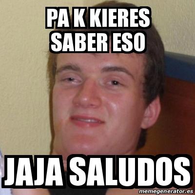 Meme Stoner Stanley Pa K Kieres Saber Eso Jaja Saludos 20519844