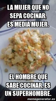 Meme Personalizado La Mujer Que No Sepa Cocinar Es Media Mujer