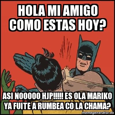 Meme Batman slaps Robin - hola mi amigo como estas hoy ...