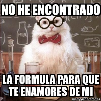 Meme Chemistry Cat - No he encontrado La formula para que ...