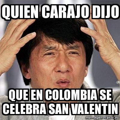 Quien carajo dijo Que en colombia se celebra san valentin