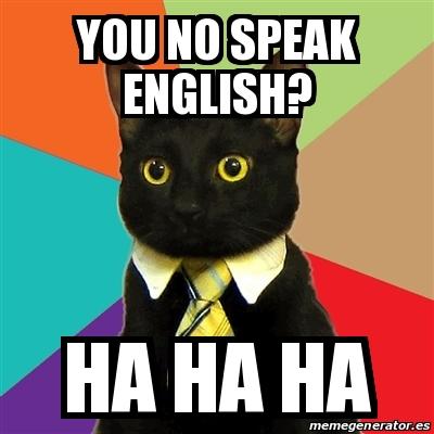 Meme Business Cat - You no speak english? Ha Ha Ha - 20764488