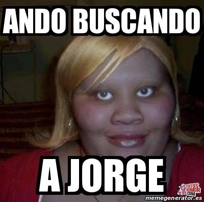 20798359 meme personalizado ando buscando a jorge 20798359,Jorge Meme