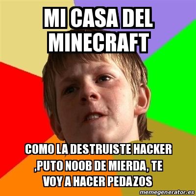 Meme chico malo mi casa del minecraft como la destruiste for Crear mi casa