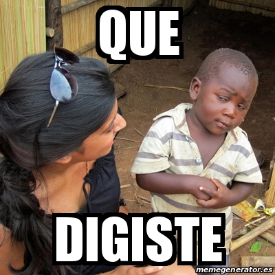 Meme Skeptical 3rd World Kid - que digiste - 20852480