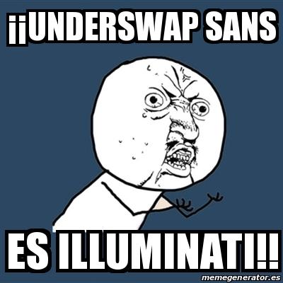 Meme Y U No - ¡¡Underswap Sans es illuminati!! - 20864634 Y U No Meme