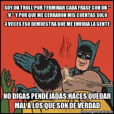 Meme Batman Slaps Robin Soy Un Troll Por Terminar Cada