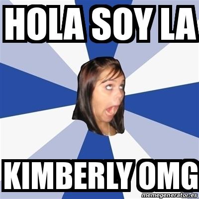 21622821 meme annoying facebook girl hola soy la kimberly omg 21622821,Kimberly Memes