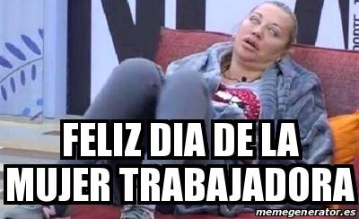 Meme Personalizado - FELIZ DIA DE LA MUJER TRABAJADORA ...