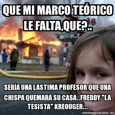 Meme Disaster Girl - Que mi marco teórico le falta,que?.. Sería una ...