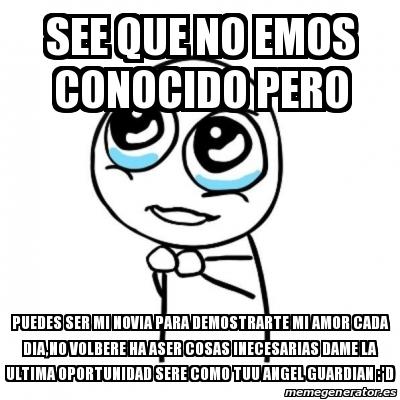 Meme Por Favor See Que No Emos Conocido Pero Puedes Ser Mi
