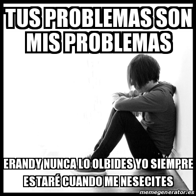 tus problemas no son mis problemas meme