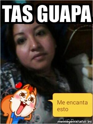 Meme Personalizado Tas Guapa 23393715 - Fotos-de-tas-guapas
