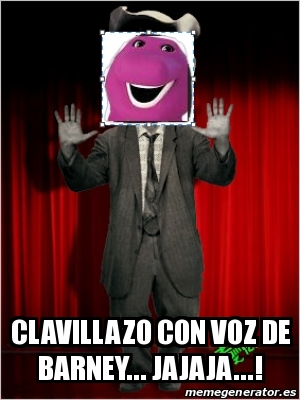 Meme Personalizado Clavillazo Con Voz De Barney Jajaja