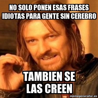 Meme Boromir No Solo Ponen Esas Frases Idiotas Para Gente
