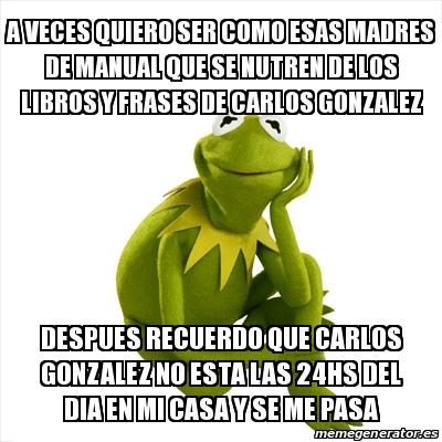 Meme Kermit The Frog A Veces Quiero Ser Como Esas Madres