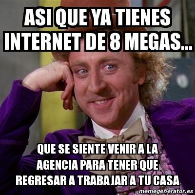 Meme willy wonka asi que ya tienes internet de 8 megas - Agencias para tener estudiantes en casa ...