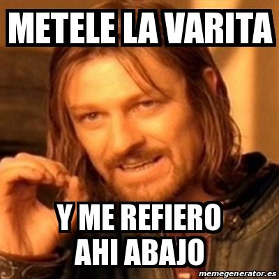 Meme Boromir Metele La Varita Y Me Refiero Ahi Abajo 24140251