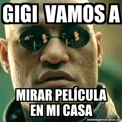 Meme What If I Told You Gigi Vamos A Mirar Película En Mi Casa