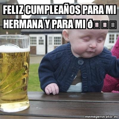 Meme Drunk Baby Feliz Cumpleaa Os Para Mi Hermana Y Para Mi Dÿ