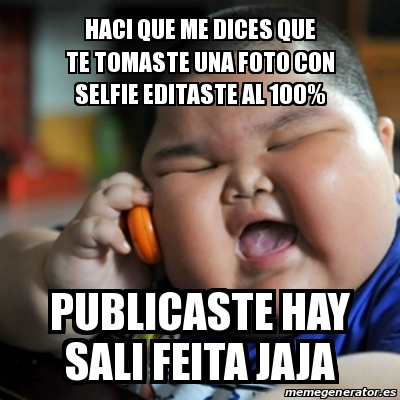 Meme fat chinese kid - Haci que me dices que te tomaste ...