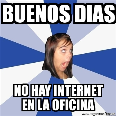 Meme annoying facebook girl buenos dias no hay internet for Oficina internet