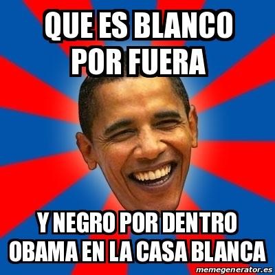 Meme obama que es blanco por fuera y negro por dentro - Fotos de la casa blanca por fuera ...