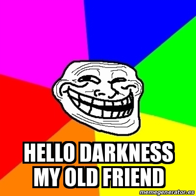 meme troll hello darkness my old friend 24879762. Black Bedroom Furniture Sets. Home Design Ideas