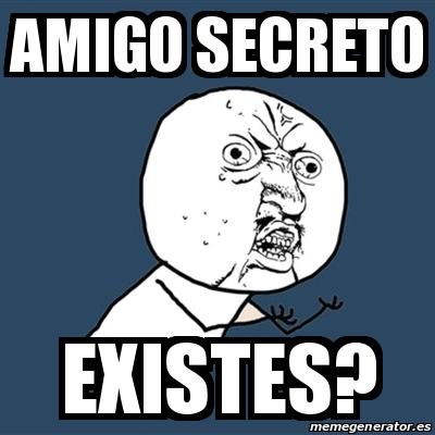 Meme Y U No - Amigo secreto Existes? - 24955754 Y U No Meme