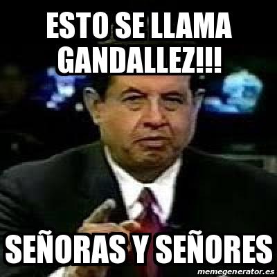 f38a37ad3d Meme Personalizado - Esto se llama GANDALLEZ!!! Señoras y señores ...