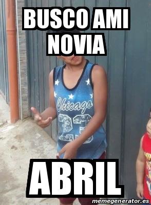 Meme Personalizado - Busco ami novia Abril - 25302882