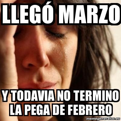 Meme Problems - llegó marzo y todavia no termino la pega de febrero -  25763543