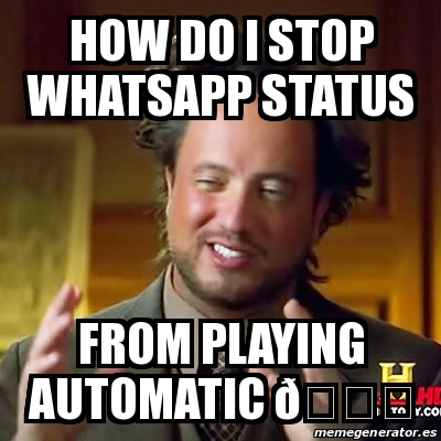Meme Ancient Aliens How Do I Stop Whatsapp Status From