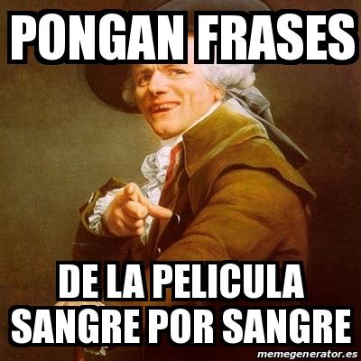 Meme Joseph Ducreux Pongan Frases De La Pelicula Sangre