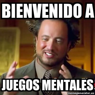 Meme Ancient Aliens Bienvenido A Juegos Mentales 26022629