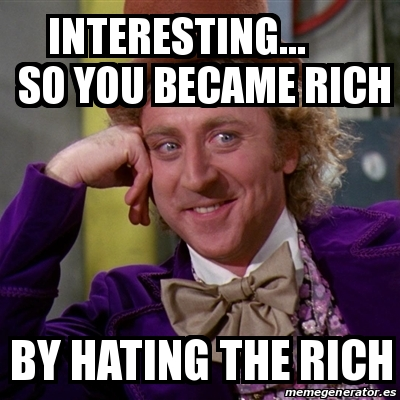 become rich by hating the rich