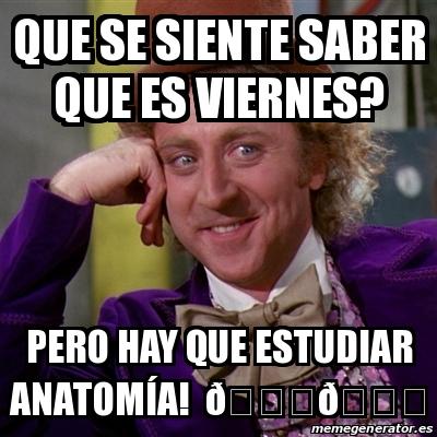 Meme Willy Wonka - Que se siente saber que es viernes? Pero hay que ...