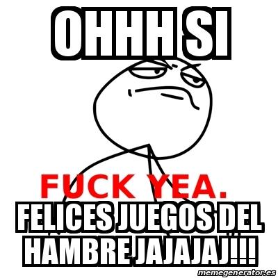 Meme Fuck Yea Ohhh Si Felices Juegos Del Hambre Jajajaj 27143727