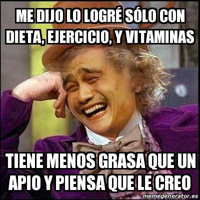 Meme Yao Wonka Me Dijo Lo Logre Solo Con Dieta Ejercicio Y