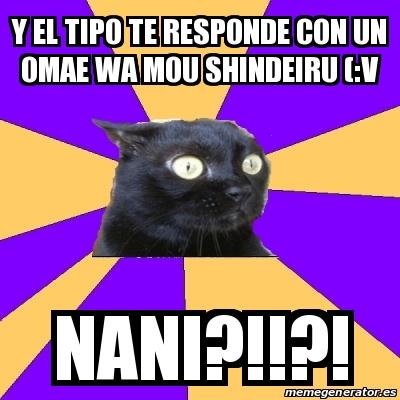 Meme Anxiety Cat - Y el tipo te responde con un omae wa ...