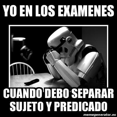 Meme Sad Trooper - yo en los examenes cuando debo separar sujeto y ...