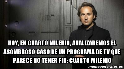 Meme Personalizado - HOY, EN CUARTO MILENIO, ANALIZAREMOS EL ...