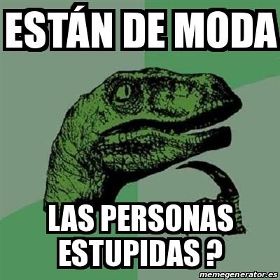 Meme Filosoraptor Están De Moda Las Personas Estupidas 29709564
