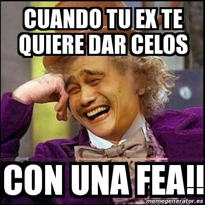 Meme Yao Wonka Cuando Tu Ex Te Quiere Dar Celos Con Una Fea 29765097