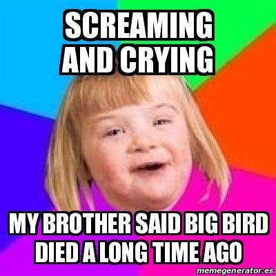 Meme Retard Girl Screaming And Crying My Brother Said Big