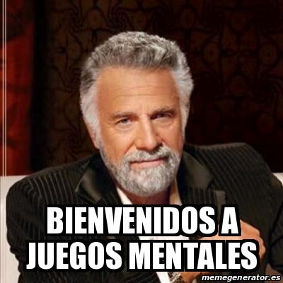 Meme Most Interesting Man Bienvenidos A Juegos Mentales 29099415